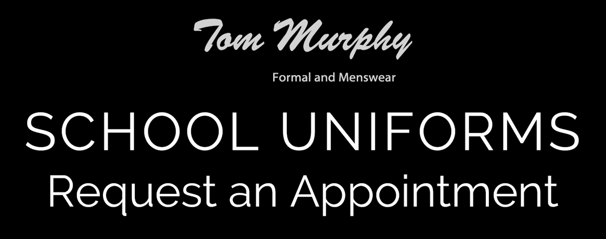 Tom Murphy School Uniforms request an Appointment